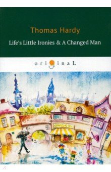 Life's Little Ironies & A Changed Man the little man