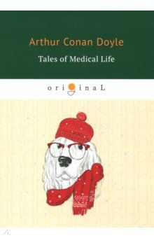 Tales of Medical Life arthur conan doyle tales of medical life isbn 978 5 521 07160 9