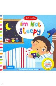 Купить I'm Not Sleepy. Helping Toddlers Go to Sleep, Campbell, Первые книги малыша на английском языке