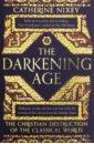 Darkening Age: Christian Destruction of the Class., Nixey Catherine