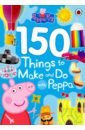 Peppa Pig: 150 Things to Make & Do with Peppa pet care inc pembroke welsh corgi notebook record journal diary special memories to do list academic notepad and much more