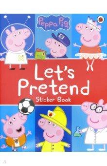 Купить Peppa Pig: Let's Pretend! Sticker Book, Ladybird, Книги для детского досуга на английском языке