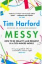 Messy: How to Be Creative and Resilient in a Tidy-Minded World, Harford Tim