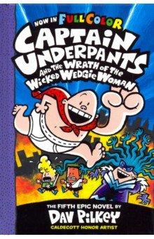 Купить Captain Underpants & the Wrath of the Wicked Wedgie, Scholastic Inc., Художественная литература для детей на англ.яз.