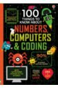 Lacey Minna, James Alice, Reynolds Eddie 100 Things to Know About Numbers Computers & Coding