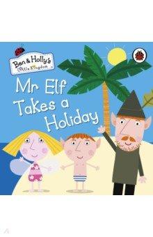 Купить Ben and Holly's Little Kingdom: Mr Elf Takes a Holiday, Ladybird, Художественная литература для детей на англ.яз.