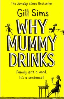 Why Mummy Drinks. Sims Gill. ISBN: 9780008241094
