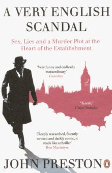 A Very English Scandal. Sex, Lies and a Murder Plot at the Heart of the Establishment
