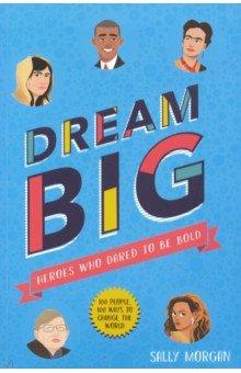 Купить Dream Big! Heroes Who Dared to Be Bold, Scholastic Inc., Художественная литература для детей на англ.яз.