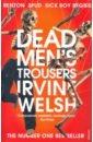 Welsh Irvine Dead Men's Trousers irvine welsh skagboys