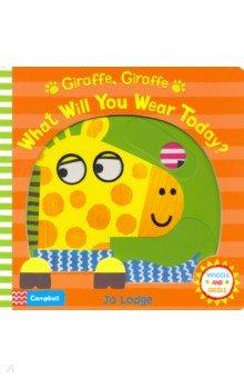 Купить Giraffe, Giraffe What Will You Wear Today?, Mac Children Books, Первые книги малыша на английском языке