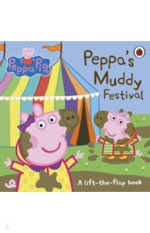 Peppa`s Muddy Festival. A Lift-the-Flap Book.