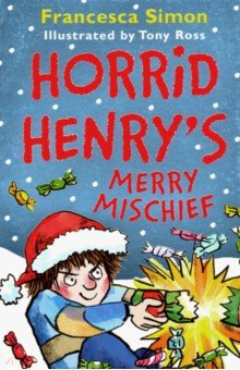 Simon Francesca. Horrid Henry's Merry Mischief