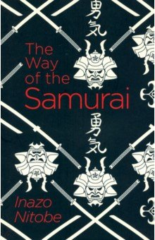 The Way of the Samurai. Nitobe Inazo