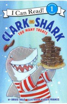Купить Clark the Shark: Too Many Treats (Level 1), Harper Collins USA, Художественная литература для детей на англ.яз.