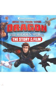 Купить How to Train Your Dragon. The Hidden World. The Story of the Film, Hodder, Художественная литература для детей на англ.яз.