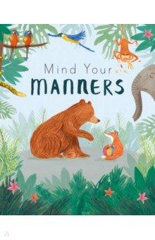 Купить Mind Your Manners, Little Tiger Press, Художественная литература для детей на англ.яз.