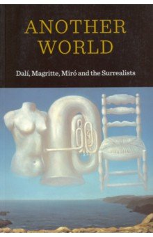 Another World. Dali, Magritte, Miro and the Surrealists фото