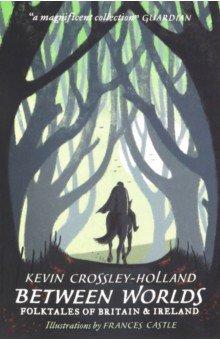 Купить Between Worlds: Folktales of Britain & Irwalkeland, Walker Books, Художественная литература для детей на англ.яз.