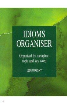 Idioms Organiser. Organised by metaphor,topic and key word