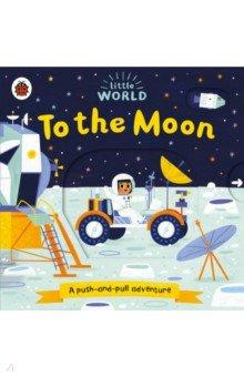 Купить Little World. To the Moon, Ladybird, Первые книги малыша на английском языке