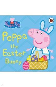 Купить Peppa Pig. Peppa the Easter Bunny, Ladybird, Первые книги малыша на английском языке