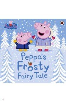 Купить Peppa Pig. Peppa's Frosty Fairy Tale, Ladybird, Первые книги малыша на английском языке