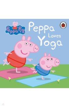 Купить Peppa Pig. Peppa Loves Yoga, Ladybird, Первые книги малыша на английском языке
