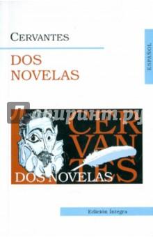 Dos Novelas de cervantes saavedra miguel две новеллы dos novelas на исп яз
