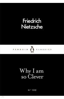 Why I Am so Clever. Nietzsche Friedrich Wilhelm