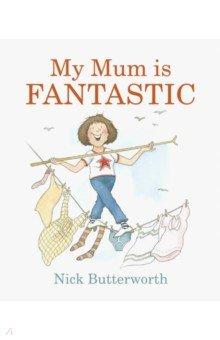 Купить My Mum Is Fantastic (board book), Walker Books, Первые книги малыша на английском языке