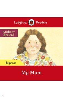 Купить My Mum, Ladybird, Художественная литература для детей на англ.яз.