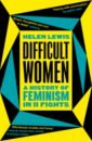 Обложка Difficult Women. A History of Feminism in 11 Fights