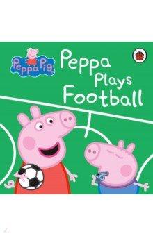 Купить Peppa Pig. Peppa Plays Football, Ladybird, Первые книги малыша на английском языке