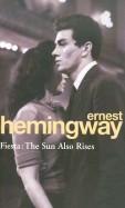 Ernest Hemingway: Fiesta: The Sun Also Rises