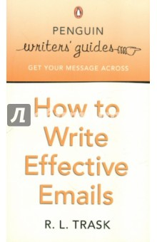 Купить R. Trask: How to Write Effective Emails ISBN: 978-0-14-101719-8