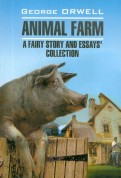 George Orwell: Animal farm. A fairy story and essay`s collection