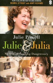 Julie and Julia. My Year of Cooking Dangerously