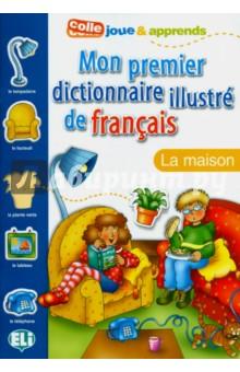 Mon Premier Dictionnaire Illustre de francais. La Maison - Pierre Hauzy