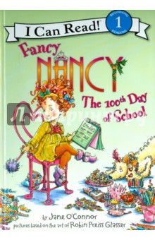 Fancy Nancy. 100th Day of School - Jane O`Connor