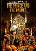 Марк Твен: Принц и нищий. The Prince and the Pauper. Книга для чтения на английском языке