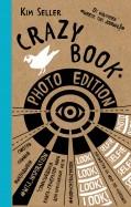 Ким Селлер - Crazy book. Photo edition. Сумасшедшая книга-генератор идей для креативных фото обложка книги