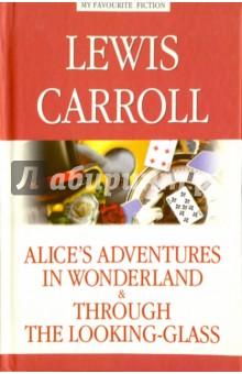 Купить Lewis Carroll: Alice's Adventures in Wonderland. Through the Looking-Glass ISBN: 978-5-9909211-3-9