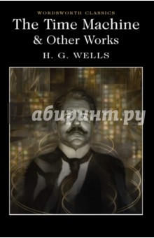 The Time Machine & Other Works - Herbert Wells