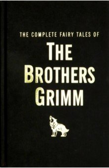 The Complete Fairy Tales of the Brothers Grimm - Grimm Brothers