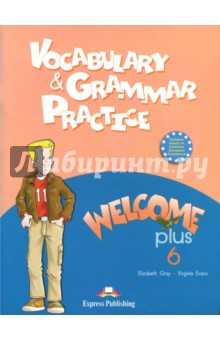 Welcome Plus-6. Vocabulary and Grammar Practice - Evans, Gray