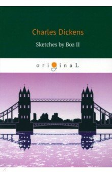 Sketches by Boz II - Charles Dickens