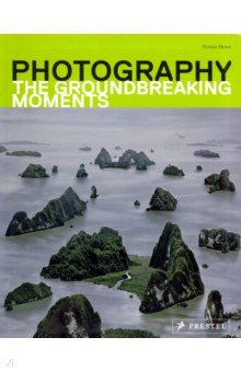 Photography. The Groundbreaking Moments - Florian Heine