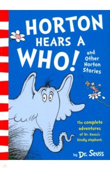 Horton Hears a Who and Other Horton Stories - Seuss Dr.