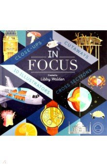 In Focus: 101 Close Ups, Cross-sections & Cutaways - Libby Walden